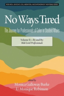 No Ways Tired: The Journey for Professionals of Color in Student Affairs, Volume II : By and By: Mid-Level Professionals, Hardback Book