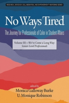 No Ways Tired: The Journey for Professionals of Color in Student Affairs, Volume III : We've Come a Long Way: Senior-Level Professionals, Hardback Book