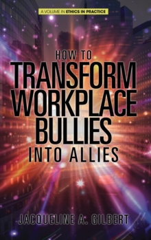 How to Transform Workplace Bullies into Allies, Hardback Book