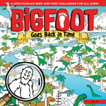 Bigfoot Goes Back in Time : A Spectacular Seek and Find Challenge for All Ages!, Hardback Book