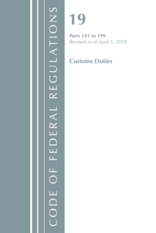 Code of Federal Regulations, Title 19 Customs Duties 141-199, Revised as of April 1, 2018, Paperback / softback Book