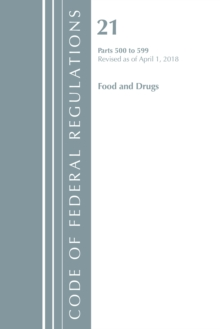 Code of Federal Regulations, Title 21 Food and Drugs 500-599, Revised as of April 1, 2018, Paperback / softback Book