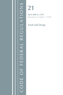 Code of Federal Regulations, Title 21 Food and Drugs 800-1299, Revised as of April 1, 2018, Paperback / softback Book