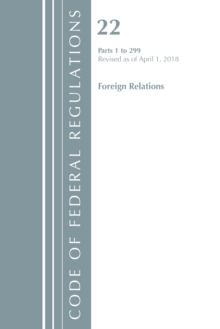 Code of Federal Regulations, Title 22 Foreign Relations 1-299, Revised as of April 1, 2018, Paperback / softback Book