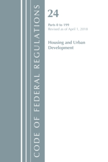 Code of Federal Regulations, Title 24 Housing and Urban Development 0-199, Revised as of April 1, 2018, Paperback / softback Book