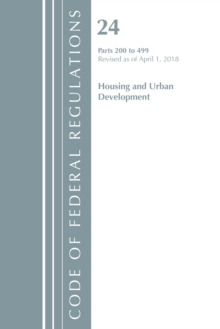 Code of Federal Regulations, Title 24 Housing and Urban Development 200-499, Revised as of April 1, 2018, Paperback / softback Book