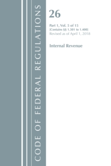 Code of Federal Regulations, Title 26 Internal Revenue 1.301-1.400, Revised as of April 1, 2018, Paperback / softback Book