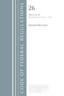 Code of Federal Regulations, Title 26 Internal Revenue 2-29, Revised as of April 1, 2018, Paperback / softback Book