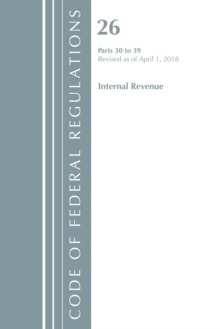Code of Federal Regulations, Title 26 Internal Revenue 30-39, Revised as of April 1, 2018, Paperback / softback Book