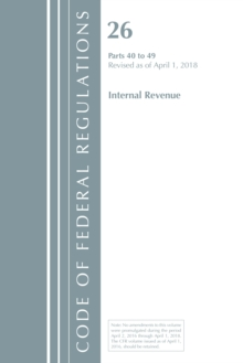 Code of Federal Regulations, Title 26 Internal Revenue 40-49, Revised as of April 1, 2018, Paperback / softback Book