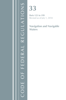 Code of Federal Regulations, Title 33 Navigation and Navigable Waters 125-199, Revised as of July 1, 2018, Paperback / softback Book