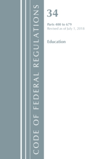 Code of Federal Regulations, Title 34 Education 400-679, Revised as of July 1, 2018, Paperback / softback Book