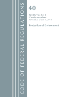 Code of Federal Regulations, Title 40 Protection of the Environment 60 (Appendices), Revised as of July 1, 2018 Vol 2 of 2, Paperback / softback Book