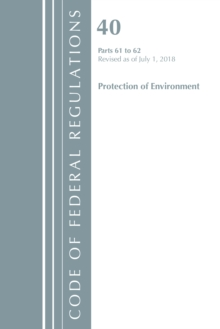 Code of Federal Regulations, Title 40 Protection of the Environment 61-62, Revised as of July 1, 2018, Paperback / softback Book