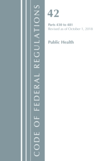 Code of Federal Regulations, Title 42 Public Health 430-481, Revised as of October 1, 2018, Paperback / softback Book