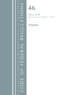 Code of Federal Regulations, Title 46 Shipping 1-40, Revised as of October 1, 2018, Paperback / softback Book