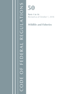Code of Federal Regulations, Title 50 Wildlife and Fisheries 1-16, Revised as of October 1, 2018, Paperback / softback Book
