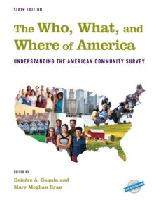 The Who, What, and Where of America : Understanding the American Community Survey, Hardback Book