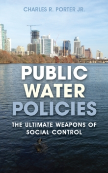 Public Water Policies : The Ultimate Weapons of Social Control, Hardback Book