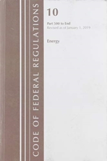 Code of Federal Regulations, Title 10 Energy 500-End, Revised as of January 1, 2019, Paperback / softback Book
