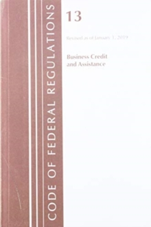 Code of Federal Regulations, Title 13 Business Credit and Assistance, Revised as of January 1, 2019, Paperback / softback Book