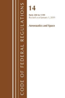 Code of Federal Regulations, Title 14 Aeronautics and Space 200-1199, Revised as of January 1, 2019, Paperback / softback Book