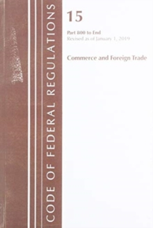 Code of Federal Regulations, Title 15 Commerce and Foreign Trade 800-End, Revised as of January 1, 2019, Paperback / softback Book