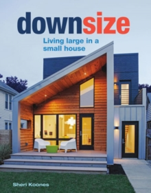 Downsize : Living Large in a Small House, Hardback Book