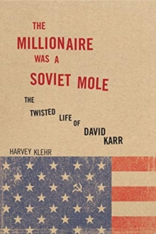 The Millionaire Was a Soviet Mole : The Twisted Life of David Karr, Hardback Book