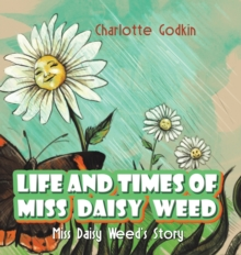 LIFE & TIMES OF MISS DAISY WEED, Hardback Book