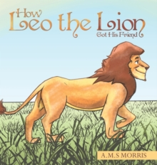 How Leo the Lion Got His Friend, Hardback Book