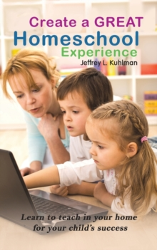 CREATE A GREAT HOMESCHOOL EXPERIENCE, Paperback Book
