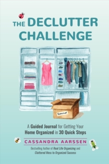 The Declutter Challenge : A Guided Journal for Getting your Home Organized in 30 Quick Steps (Home Organization and Storage Guided Journal for Making Space Clutter-Free), Paperback / softback Book