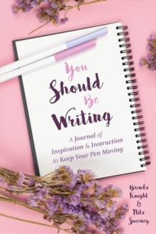 You Should Be Writing : A Journal of Inspiration & Instruction to Keep Your Pen Moving (Journaling & Writing Skills Tips, for Readers of Dialogue or Character Reactions from Head to Toe), Paperback / softback Book