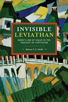 Invisible Leviathan : Marx's Law of Value in the Twilight of Capitalism, Paperback / softback Book