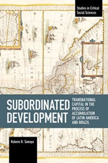 Subordinated Development : Transnational Capital in the Process of Accumulation of Latin America and Brazil, Paperback / softback Book