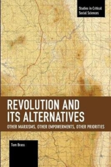 Revolution and Its Alternatives : Other Marxisms, Other Empowerments, Other Priorities, Paperback / softback Book
