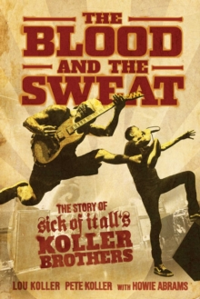 The Blood and the Sweat : The Story of Sick of It All's Koller Brothers, Paperback / softback Book