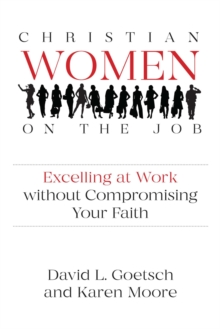 Christian Women on the Job : Excelling at Work Without Compromising Your Faith, Paperback / softback Book