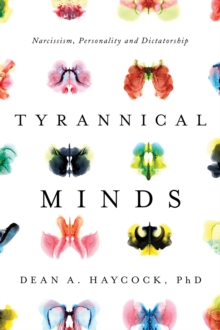 Tyrannical Minds : Psychological Profiling, Narcissism, and Dictatorship, Hardback Book