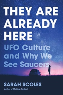 They Are Already Here : UFO Culture and Why We See Saucers, Hardback Book