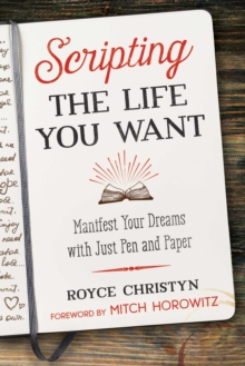Scripting the Life You Want : Manifest Your Dreams with Just Pen and Paper, Paperback / softback Book