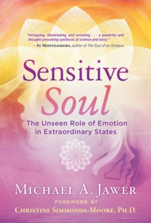 Sensitive Soul : The Unseen Role of Emotion in Extraordinary States, EPUB eBook