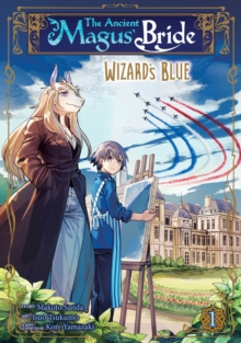 The Ancient Magus' Bride: Wizard's Blue Vol. 1, Paperback / softback Book