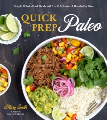 Quick Prep Paleo : Simple Whole-Food Meals with 5 to 15 Minutes of Hands-On Time, Paperback / softback Book