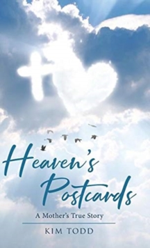 Heaven's Postcards : A Mother's True Story, Hardback Book