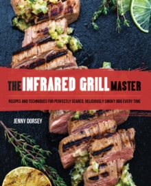 The Infrared Grill Master : Recipes and Techniques for Perfectly Seared, Deliciously Smokey BBQ Every Time, EPUB eBook