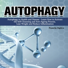 Autophagy : Autophagy in Health and Disease - Learn How to Activate the Self-Cleansing and Anti-Ageing Process, Lose Weight and Reduce Inflammation, Paperback / softback Book