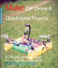 DIY Drone and Quadcopter Projects : Tutorials and Projects from the Pages of Make, Paperback Book