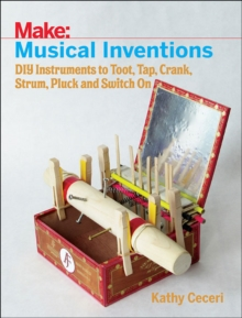 Musical Inventions - DIY Instruments to Toot, Tap, Crank, Strum, Pluck and Switch On, Paperback / softback Book
